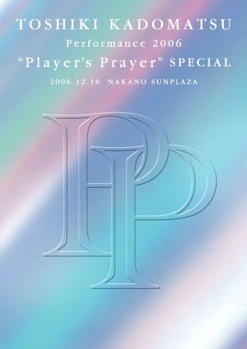 "TOSHIKI KADOMATSU Performance 2006 ""Player's Prayer"" SPECIAL 2006.12.16 NAKANO SUNPLAZA [DVD]"